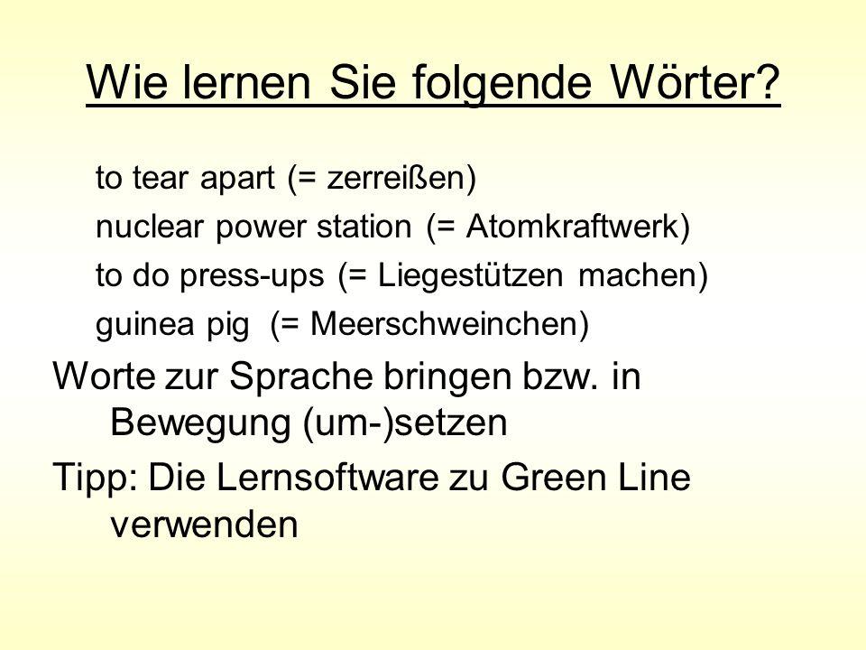 Wie lernen Sie folgende Wörter? to tear apart (= zerreißen) nuclear power station (= Atomkraftwerk) to do press-ups (= Liegestützen machen) guinea pig