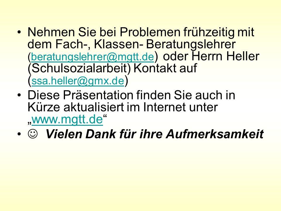 Nehmen Sie bei Problemen frühzeitig mit dem Fach-, Klassen- Beratungslehrer (beratungslehrer@mgtt.de ) oder Herrn Heller (Schulsozialarbeit) Kontakt a
