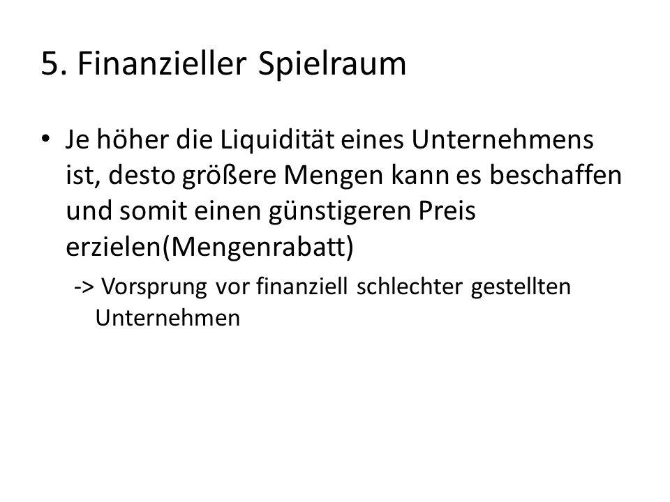 5. Finanzieller Spielraum Je höher die Liquidität eines Unternehmens ist, desto größere Mengen kann es beschaffen und somit einen günstigeren Preis er
