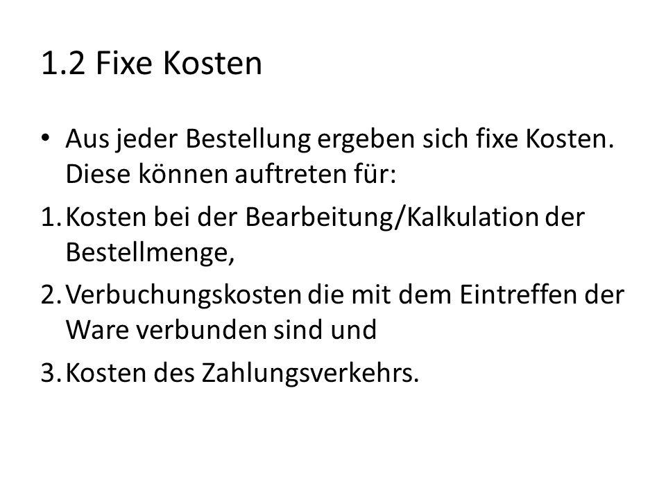 1.2 Fixe Kosten Aus jeder Bestellung ergeben sich fixe Kosten.