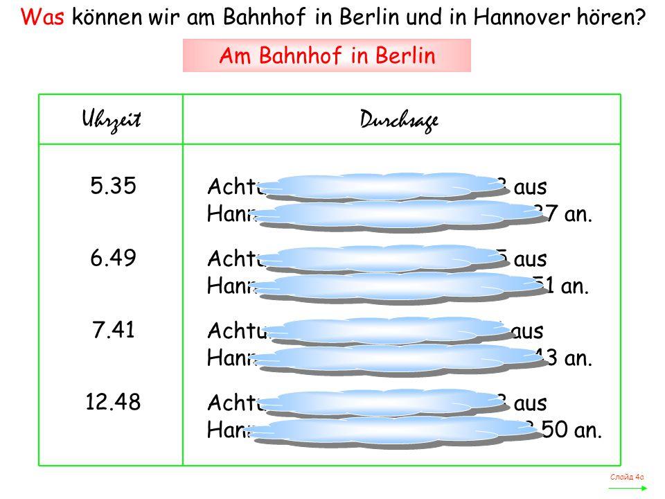 Was können wir am Bahnhof in Berlin und in Hannover hören.