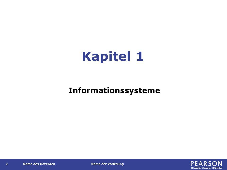 © Laudon /Laudon /Schoder Name des DozentenName der Vorlesung Kapitel 1 Informationssysteme 2