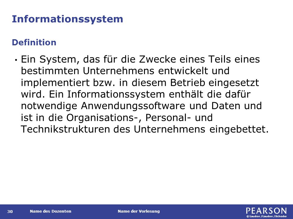 © Laudon /Laudon /Schoder Name des DozentenName der Vorlesung Informationssystem 30 Ein System, das für die Zwecke eines Teils eines bestimmten Unternehmens entwickelt und implementiert bzw.