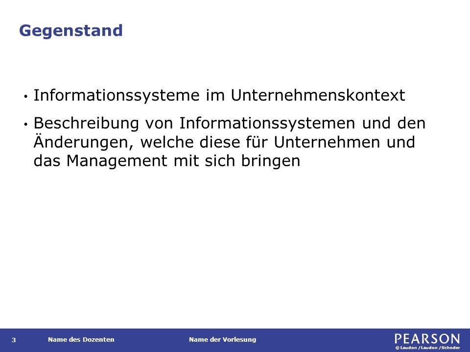 © Laudon /Laudon /Schoder Name des DozentenName der Vorlesung Gegenstand 3 Informationssysteme im Unternehmenskontext Beschreibung von Informationssys