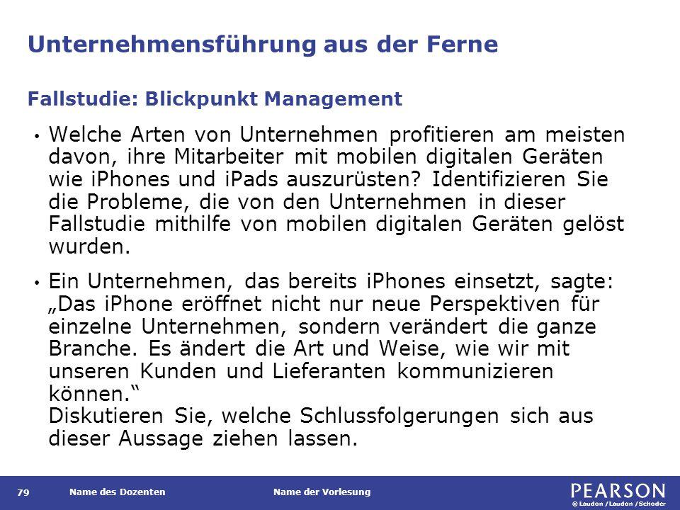 © Laudon /Laudon /Schoder Name des DozentenName der Vorlesung Unternehmensführung aus der Ferne 79 Welche Arten von Unternehmen profitieren am meisten davon, ihre Mitarbeiter mit mobilen digitalen Geräten wie iPhones und iPads auszurüsten.