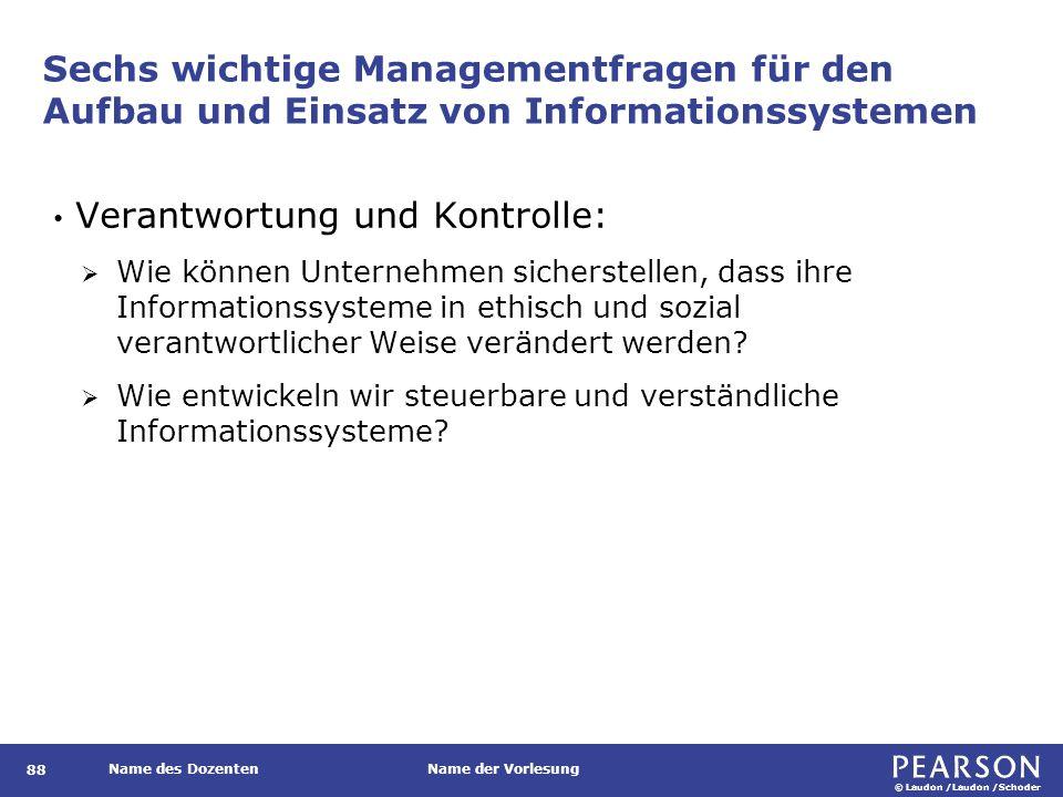 © Laudon /Laudon /Schoder Name des DozentenName der Vorlesung Sechs wichtige Managementfragen für den Aufbau und Einsatz von Informationssystemen 88 V