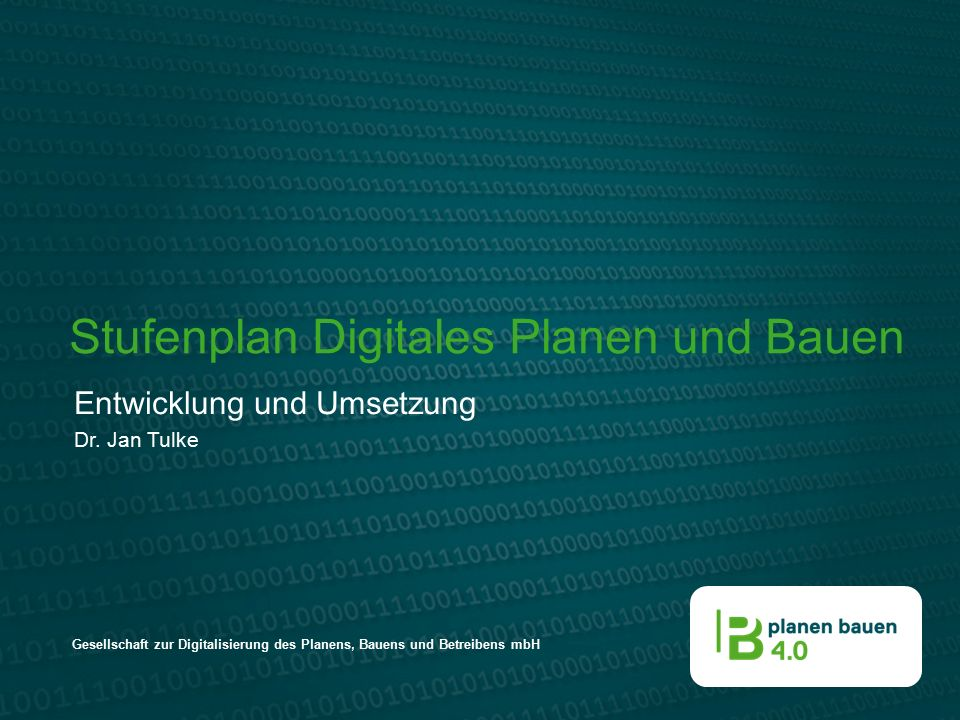 Gesellschaft zur Digitalisierung des Planens, Bauens und Betreibens mbH Stufenplan Digitales Planen und Bauen Entwicklung und Umsetzung Dr. Jan Tulke