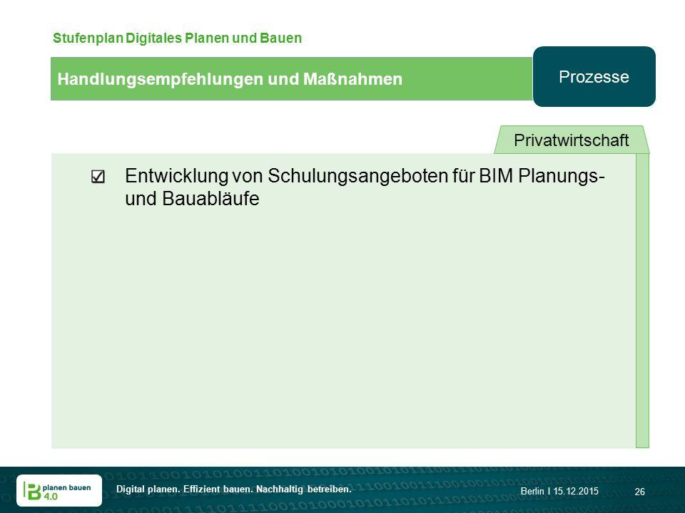 Digital planen. Effizient bauen. Nachhaltig betreiben. Berlin I 15.12.2015 26 Handlungsempfehlungen und Maßnahmen Stufenplan Digitales Planen und Baue