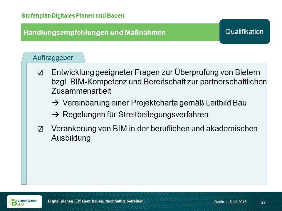 Digital planen. Effizient bauen. Nachhaltig betreiben. Berlin I 15.12.2015 27 Handlungsempfehlungen und Maßnahmen Stufenplan Digitales Planen und Baue