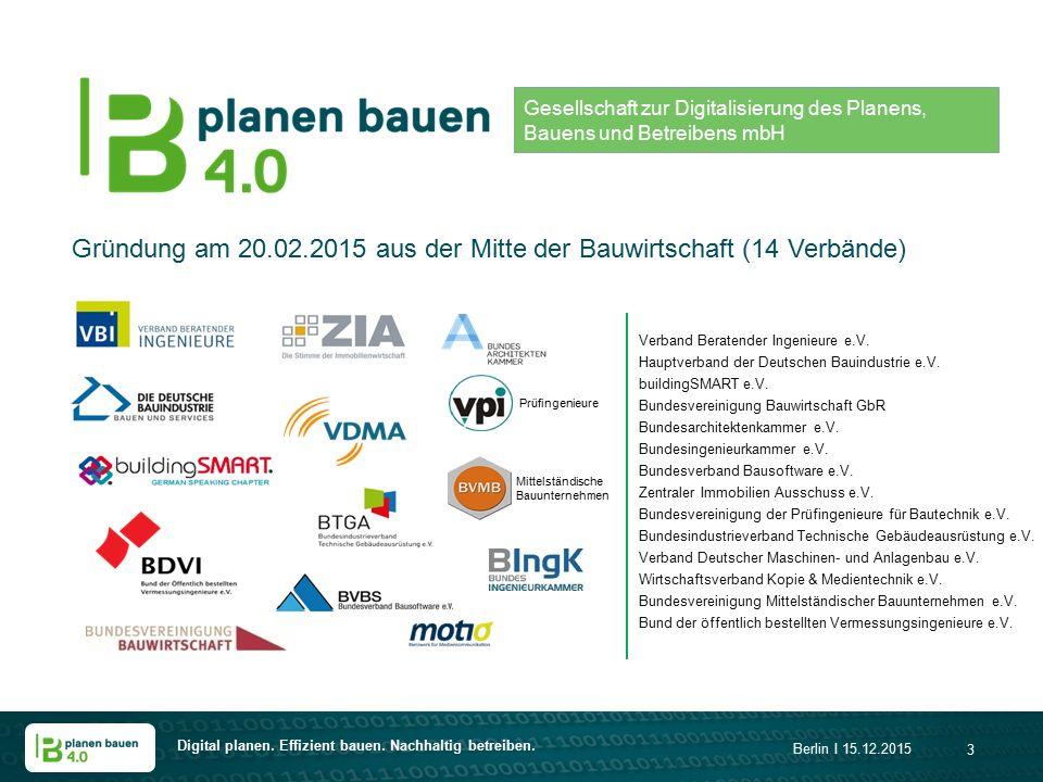 Digital planen. Effizient bauen. Nachhaltig betreiben. Berlin I 15.12.2015 3 Gesellschaft zur Digitalisierung des Planens, Bauens und Betreibens mbH G