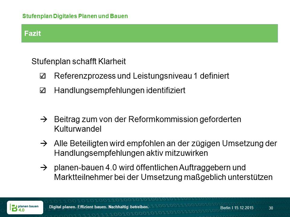Digital planen. Effizient bauen. Nachhaltig betreiben. Berlin I 15.12.2015 30 Fazit Stufenplan Digitales Planen und Bauen Stufenplan schafft Klarheit
