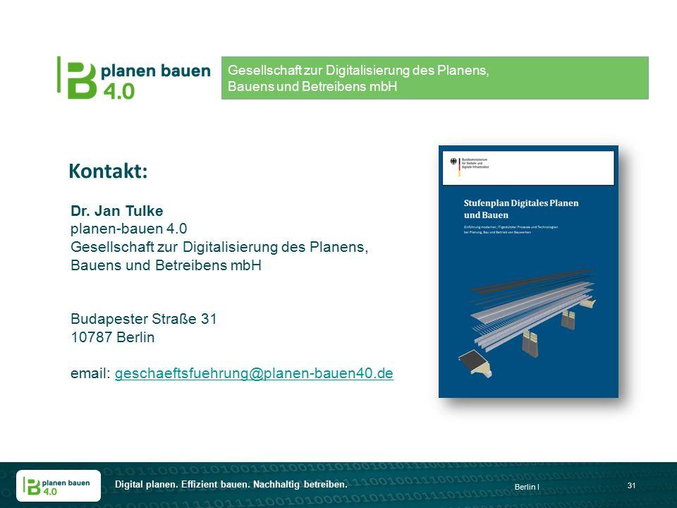 Digital planen. Effizient bauen. Nachhaltig betreiben. Berlin I 31 Kontakt: Dr. Jan Tulke planen-bauen 4.0 Gesellschaft zur Digitalisierung des Planen