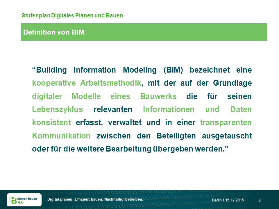 """Digital planen. Effizient bauen. Nachhaltig betreiben. Berlin I 15.12.2015 8 Definition von BIM Stufenplan Digitales Planen und Bauen """"Building Inform"""