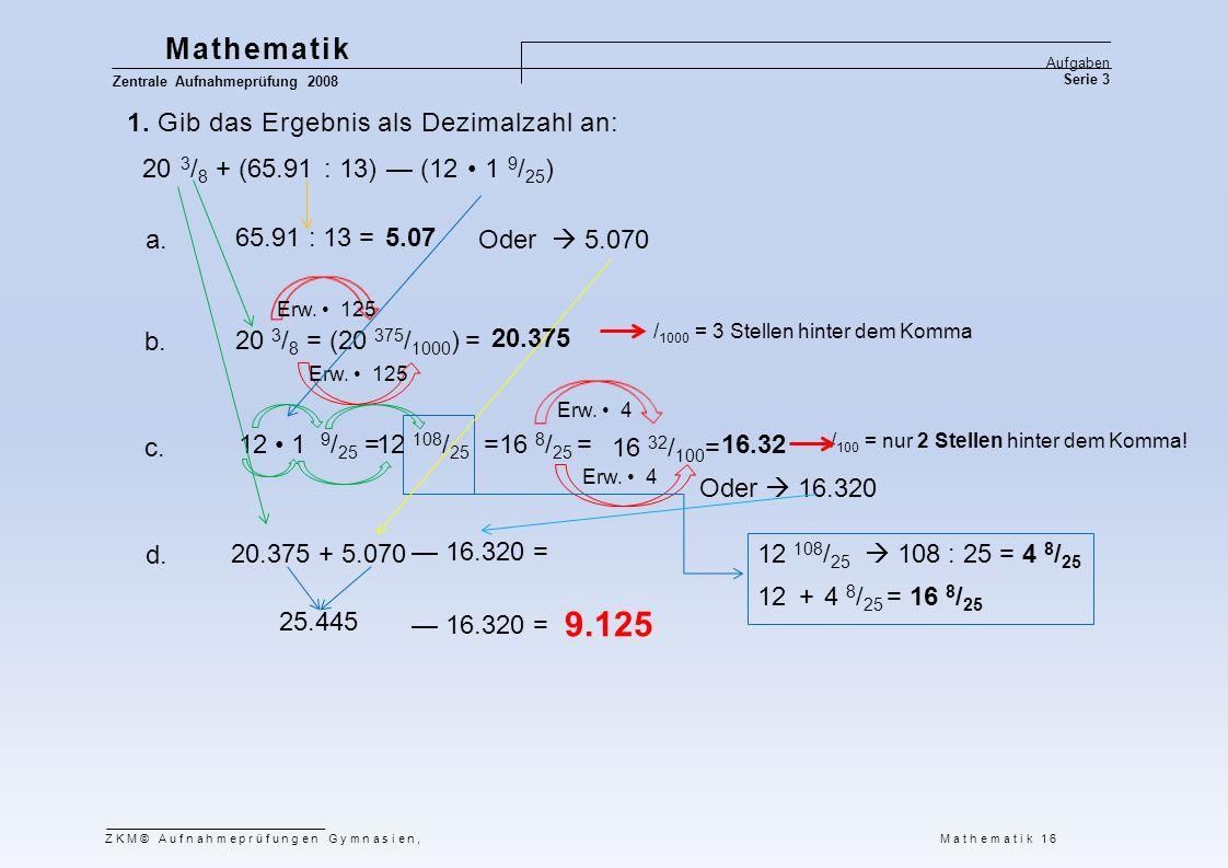 / 100 = nur 2 Stellen hinter dem Komma! 20 3 / 8 = (20 375 / 1000 ) = 65.91 : 13 = 1. Gib das Ergebnis als Dezimalzahl an: 20 3 / 8 + (65.91 : 13) — (