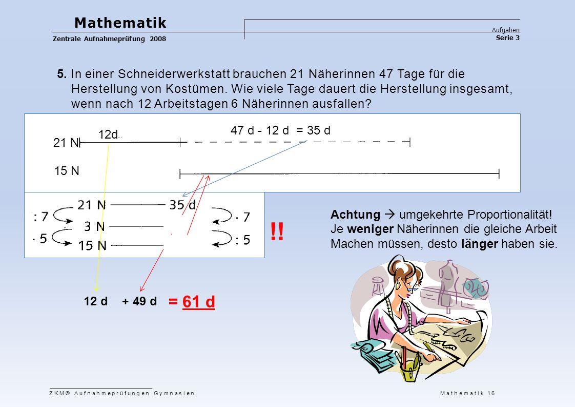 Mathematik Aufgaben Serie 3 Zentrale Aufnahmeprüfung 2008 5. In einer Schneiderwerkstatt brauchen 21 Näherinnen 47 Tage für die Herstellung von Kostüm