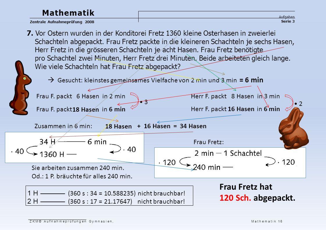Mathematik Aufgaben Serie 3 Zentrale Aufnahmeprüfung 2008 7. Vor Ostern wurden in der Konditorei Fretz 1360 kleine Osterhasen in zweierlei Schachteln