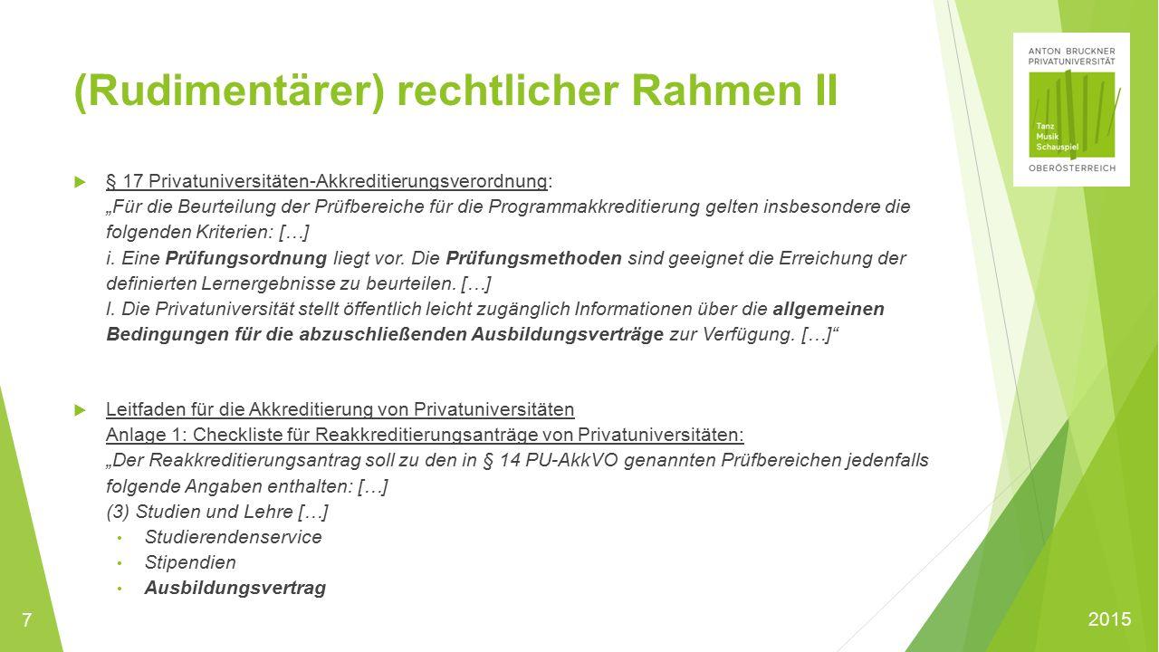 """2015 (Rudimentärer) rechtlicher Rahmen II  § 17 Privatuniversitäten-Akkreditierungsverordnung: """"Für die Beurteilung der Prüfbereiche für die Programmakkreditierung gelten insbesondere die folgenden Kriterien: […] i."""