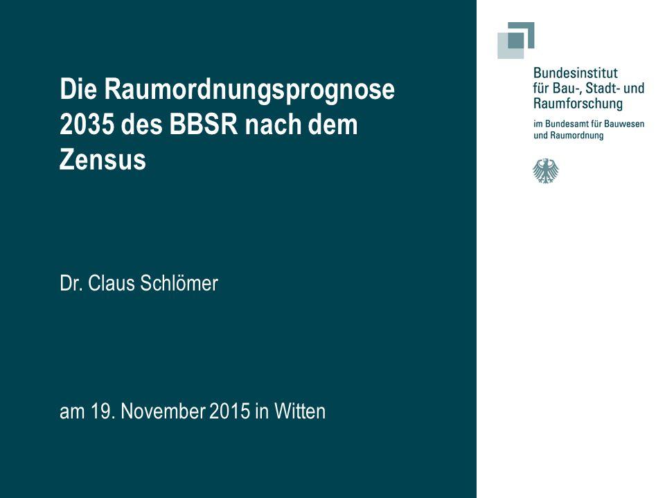 Die Raumordnungsprognose 2035 des BBSR nach dem Zensus Dr. Claus Schlömer am 19. November 2015 in Witten