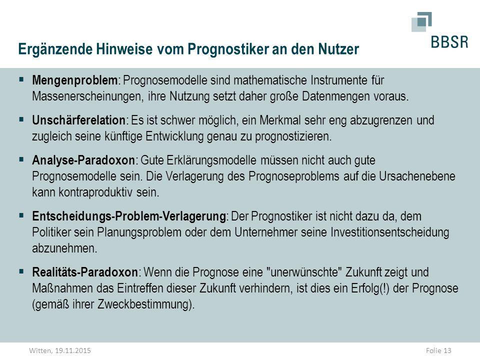 Ergänzende Hinweise vom Prognostiker an den Nutzer  Mengenproblem : Prognosemodelle sind mathematische Instrumente für Massenerscheinungen, ihre Nutz