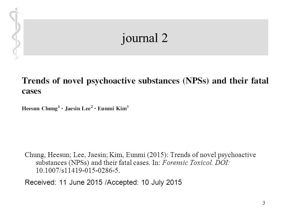 3 journal 2 Chung, Heesun; Lee, Jaesin; Kim, Eunmi (2015): Trends of novel psychoactive substances (NPSs) and their fatal cases.