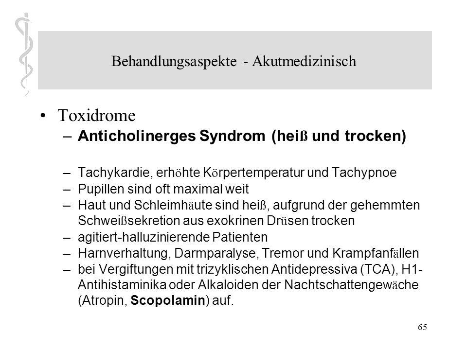 64 Behandlungsaspekte - Akutmedizinisch Toxidrome – Serotonerges Syndrom (neuromuskul ä r und vegetativ aktiviert, delirant) –Ü berdosierungen bzw. In