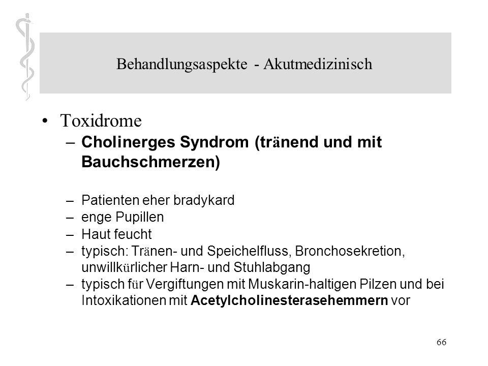 65 Behandlungsaspekte - Akutmedizinisch Toxidrome – Anticholinerges Syndrom (hei ß und trocken) – Tachykardie, erh ö hte K ö rpertemperatur und Tachyp