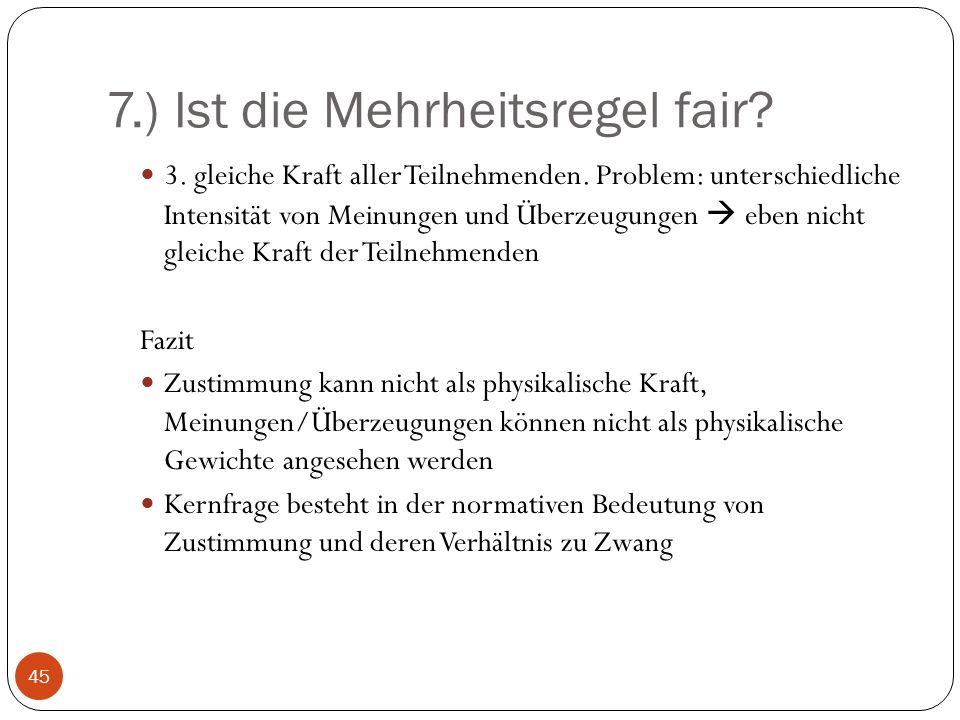 7.) Ist die Mehrheitsregel fair.3. gleiche Kraft aller Teilnehmenden.