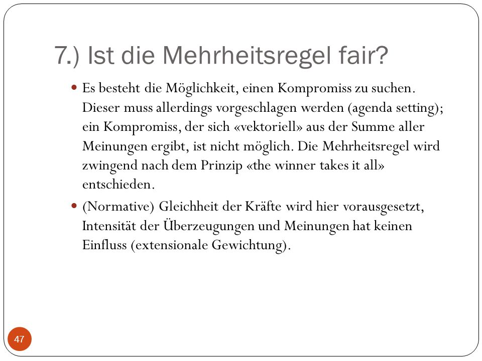 7.) Ist die Mehrheitsregel fair.Es besteht die Möglichkeit, einen Kompromiss zu suchen.