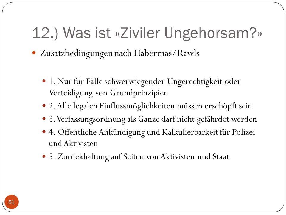 12.) Was ist «Ziviler Ungehorsam?» Zusatzbedingungen nach Habermas/Rawls 1.