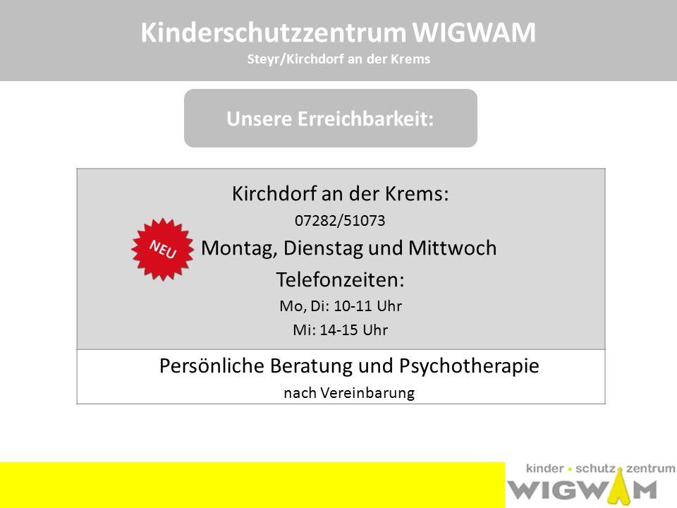 Kinderschutzzentrum WIGWAM Steyr/Kirchdorf an der Krems Kirchdorf an der Krems: 07282/51073 Montag, Dienstag und Mittwoch Telefonzeiten: Mo, Di: 10-11