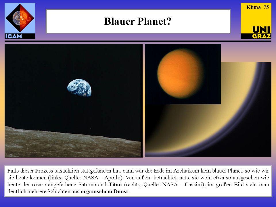 Blauer Planet? Falls dieser Prozess tatsächlich stattgefunden hat, dann war die Erde im Archaikum kein blauer Planet, so wie wir sie heute kennen (lin