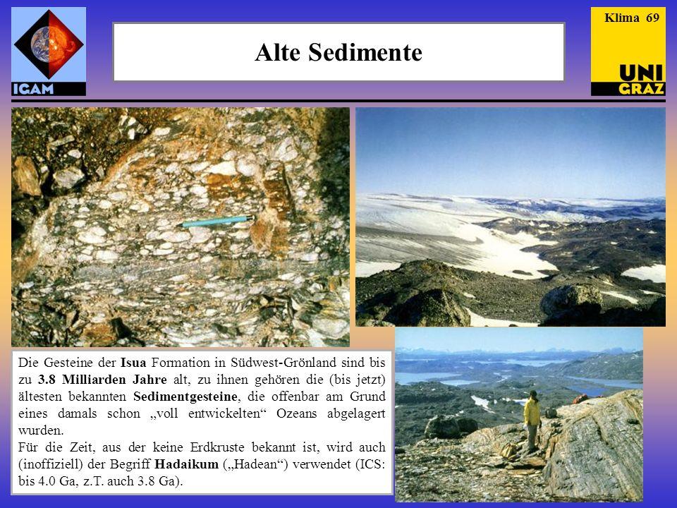 Alte Sedimente Klima 69 Die Gesteine der Isua Formation in Südwest-Grönland sind bis zu 3.8 Milliarden Jahre alt, zu ihnen gehören die (bis jetzt) ält