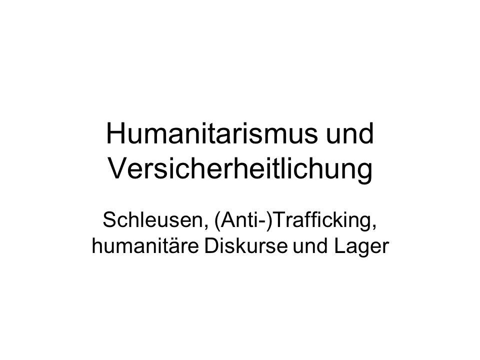 Humanitarismus und Versicherheitlichung Schleusen, (Anti-)Trafficking, humanitäre Diskurse und Lager