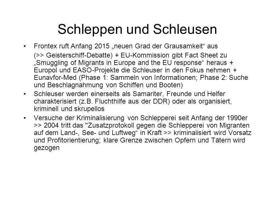 """Schleppen und Schleusen Frontex ruft Anfang 2015 """"neuen Grad der Grausamkeit aus (>> Geisterschiff-Debatte) + EU-Kommission gibt Fact Sheet zu """"Smuggling of Migrants in Europe and the EU response heraus + Europol und EASO-Projekte die Schleuser in den Fokus nehmen + Eunavfor-Med (Phase 1: Sammeln von Informationen; Phase 2: Suche und Beschlagnahmung von Schiffen und Booten) Schleuser werden einerseits als Samariter, Freunde und Helfer charakterisiert (z.B."""