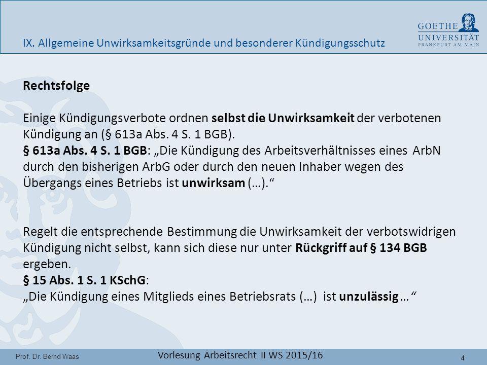 5 Prof.Dr. Bernd Waas Vorlesung Arbeitsrecht II WS 2015/16 Unwirksamkeit einer Kündigung: § 5 Abs.