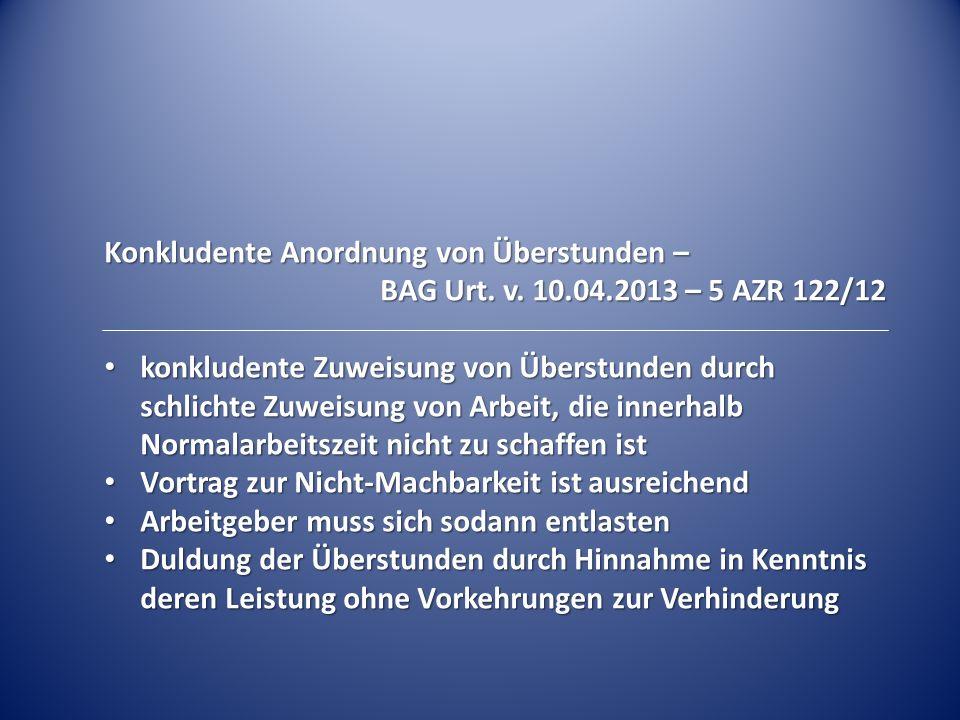 Konkludente Anordnung von Überstunden – BAG Urt. v. 10.04.2013 – 5 AZR 122/12 konkludente Zuweisung von Überstunden durch schlichte Zuweisung von Arbe
