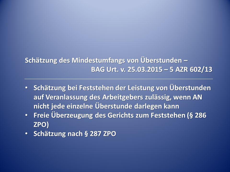 Schätzung des Mindestumfangs von Überstunden – BAG Urt. v. 25.03.2015 – 5 AZR 602/13 Schätzung bei Feststehen der Leistung von Überstunden auf Veranla