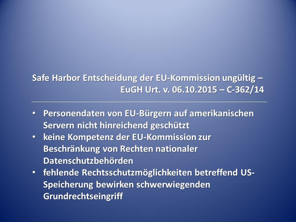 Safe Harbor Entscheidung der EU-Kommission ungültig – EuGH Urt. v. 06.10.2015 – C-362/14 Personendaten von EU-Bürgern auf amerikanischen Servern nicht
