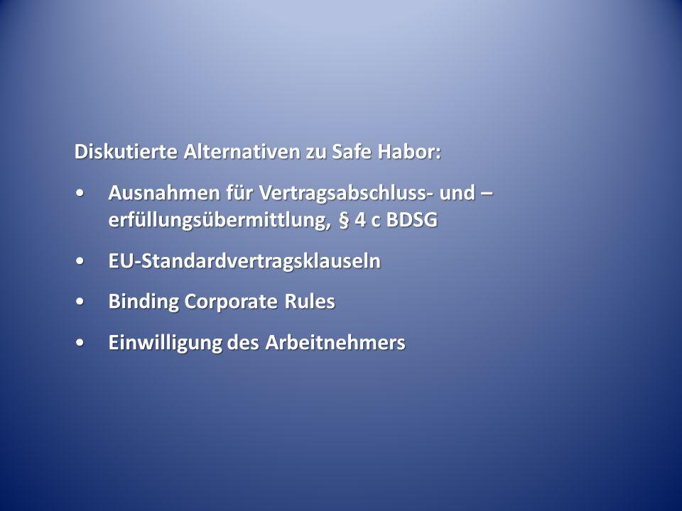 Diskutierte Alternativen zu Safe Habor: Ausnahmen für Vertragsabschluss- und – erfüllungsübermittlung, § 4 c BDSGAusnahmen für Vertragsabschluss- und