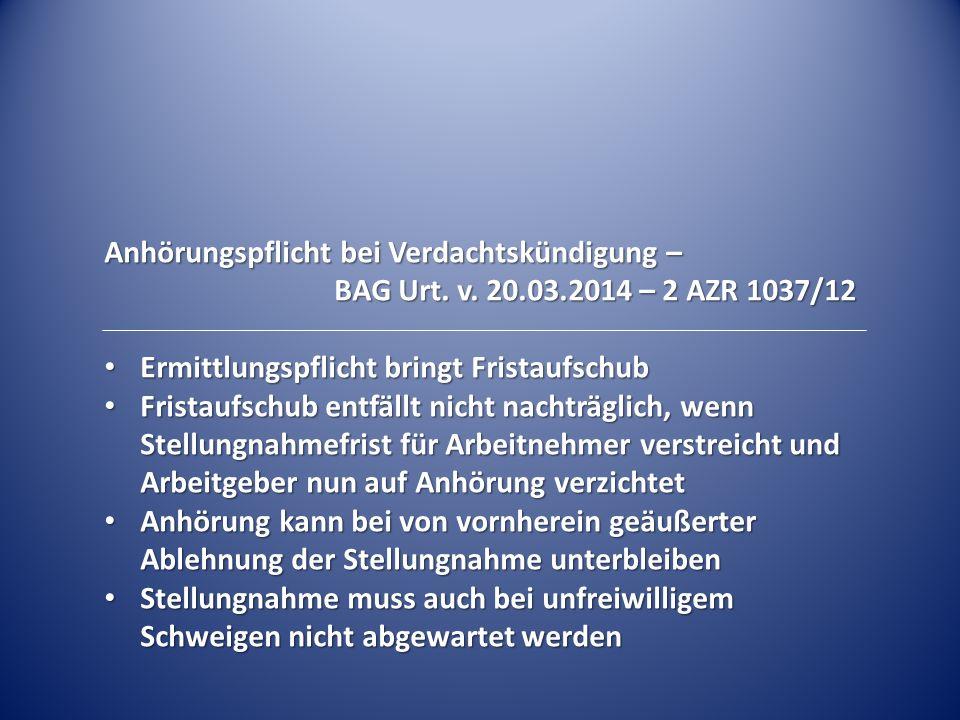 Anhörungspflicht bei Verdachtskündigung – BAG Urt. v. 20.03.2014 – 2 AZR 1037/12 Ermittlungspflicht bringt Fristaufschub Ermittlungspflicht bringt Fri