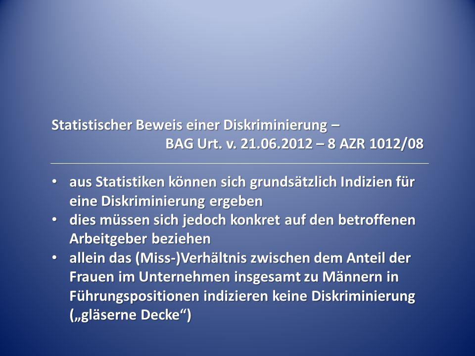 Statistischer Beweis einer Diskriminierung – BAG Urt. v. 21.06.2012 – 8 AZR 1012/08 aus Statistiken können sich grundsätzlich Indizien für eine Diskri