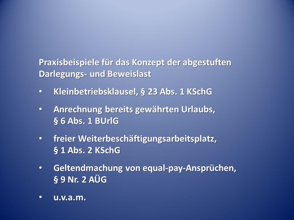Praxisbeispiele für das Konzept der abgestuften Darlegungs- und Beweislast Kleinbetriebsklausel, § 23 Abs. 1 KSchG Kleinbetriebsklausel, § 23 Abs. 1 K