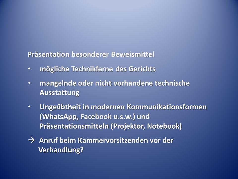 Präsentation besonderer Beweismittel mögliche Technikferne des Gerichts mögliche Technikferne des Gerichts mangelnde oder nicht vorhandene technische