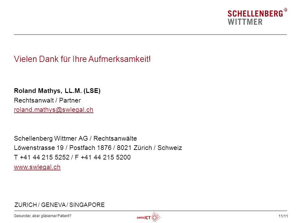 Gesunder, aber gläserner Patient? 11/11 Roland Mathys, LL.M. (LSE) Rechtsanwalt / Partner roland.mathys@swlegal.ch Schellenberg Wittmer AG / Rechtsanw