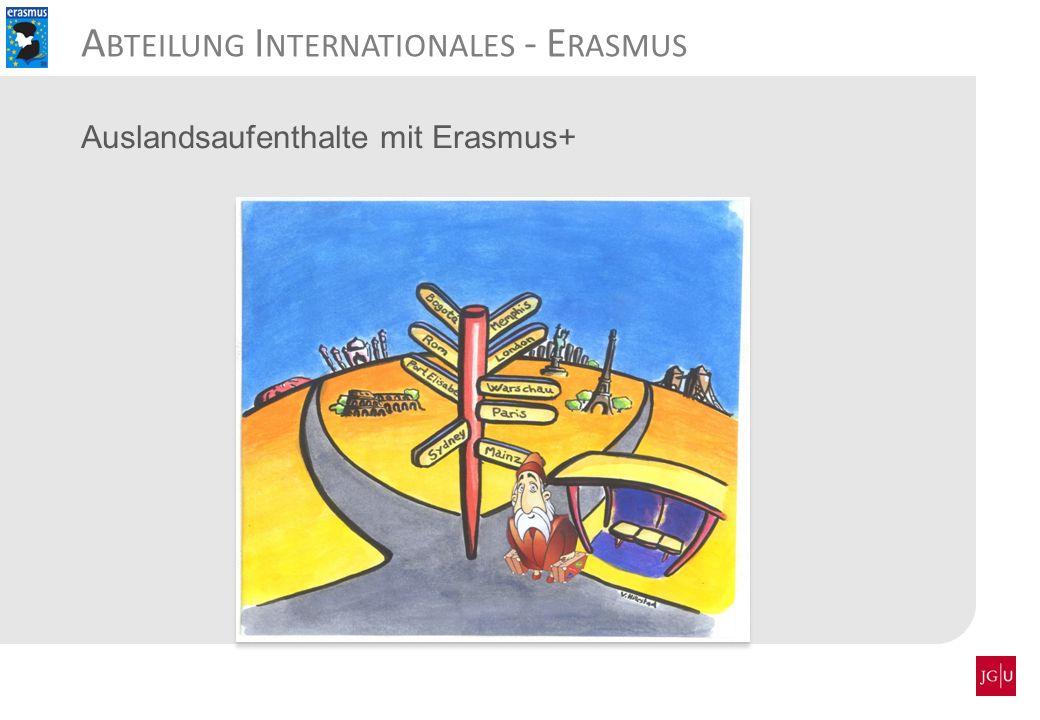 A BTEILUNG I NTERNATIONALES - E RASMUS Auslandsaufenthalte mit Erasmus+