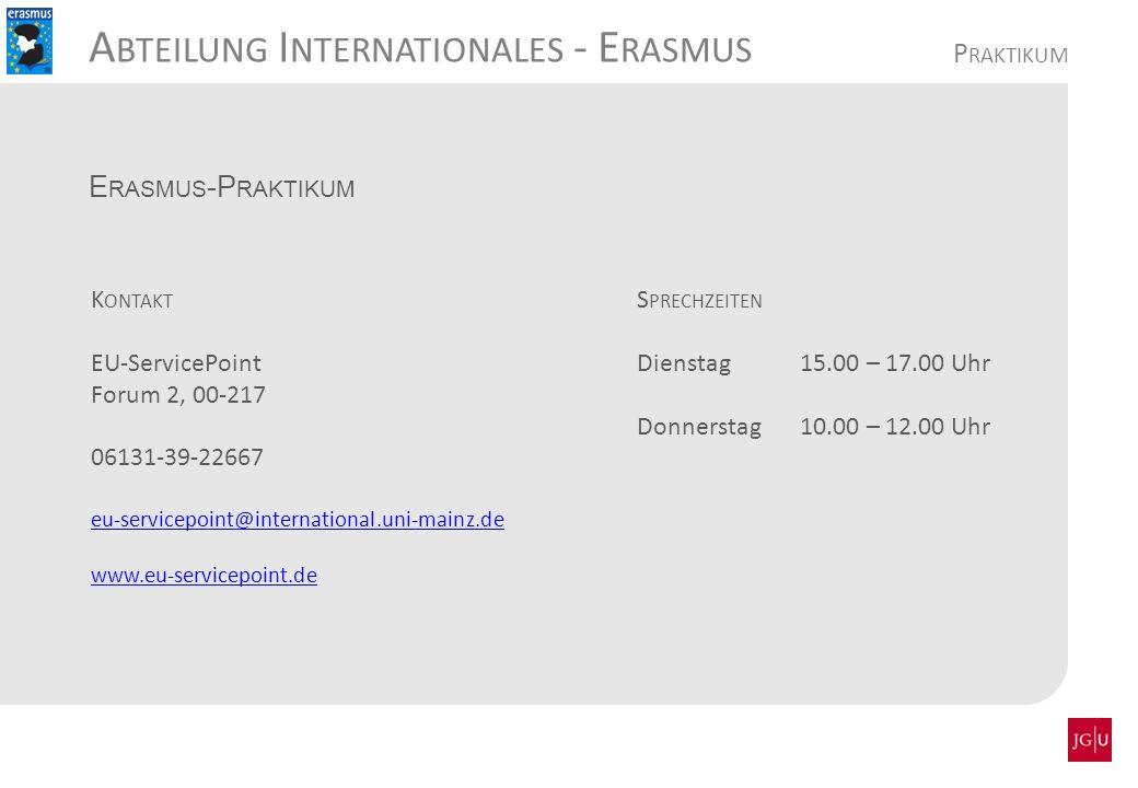 A BTEILUNG I NTERNATIONALES - E RASMUS E RASMUS -P RAKTIKUM K ONTAKT EU-ServicePoint Forum 2, 00-217 06131-39-22667 eu-servicepoint@international.uni-
