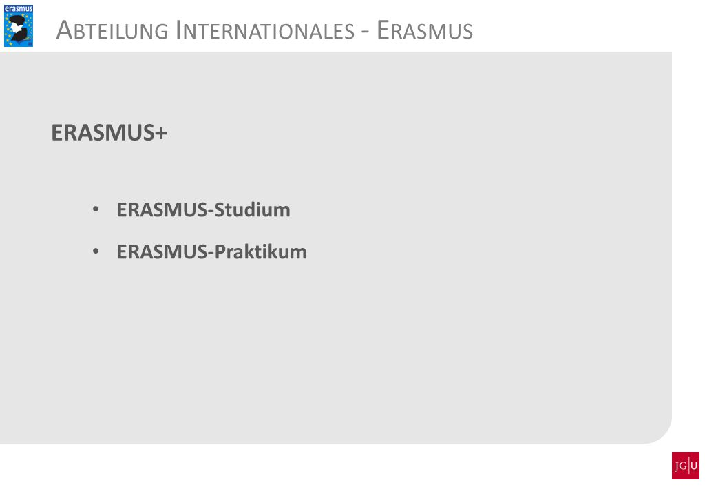 ERASMUS-Studium ERASMUS-Praktikum ERASMUS+ A BTEILUNG I NTERNATIONALES - E RASMUS