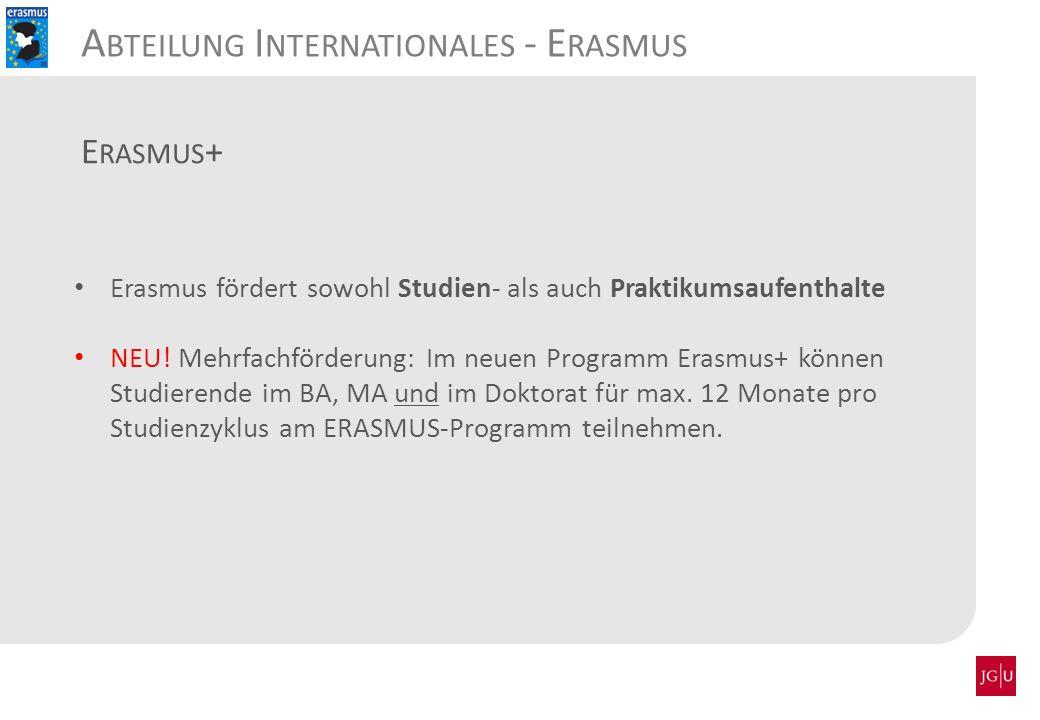 Erasmus fördert sowohl Studien- als auch Praktikumsaufenthalte NEU! Mehrfachförderung: Im neuen Programm Erasmus+ können Studierende im BA, MA und im