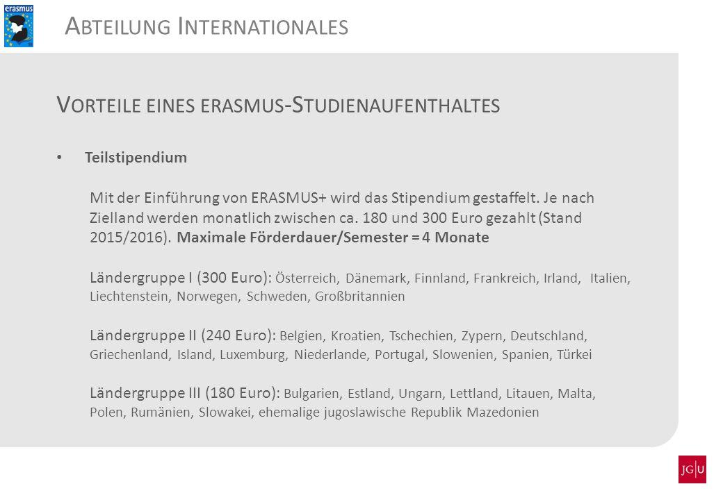 A BTEILUNG I NTERNATIONALES Teilstipendium Mit der Einführung von ERASMUS+ wird das Stipendium gestaffelt. Je nach Zielland werden monatlich zwischen