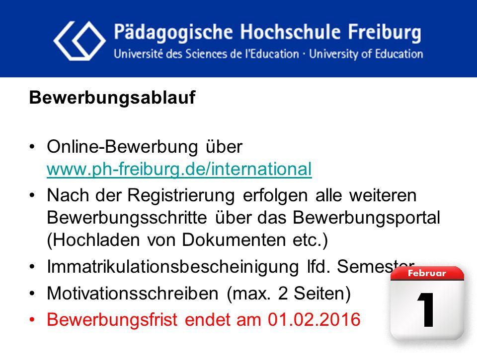 fdgfg Bewerbungsablauf Online-Bewerbung über www.ph-freiburg.de/international www.ph-freiburg.de/international Nach der Registrierung erfolgen alle we
